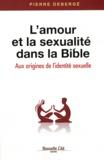 Pierre Debergé - L'amour et la sexualité dans la Bible - Aux origines de l'identité sexuelle.