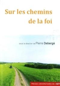 Pierre Debergé - Sur les chemins de la foi.