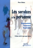 Pierre Debons - Les services à la personne - Réglementation, financement, organisation.