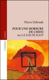 Pierre Debrade - Pour une morsure de chien ou La loi de Kast.