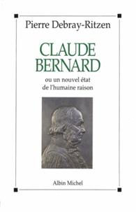 Pierre Debray-Ritzen et Pierre Debray-Ritzen - Claude Bernard ou Un nouvel état de l'humaine raison.