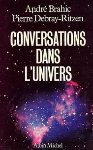 Pierre Debray-Ritzen et André Brahic - Conversations dans l'univers.