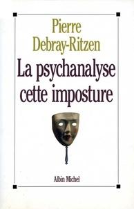 Pierre Debray-Ritzen et Pierre Debray-Ritzen - Psychanalyse, cette imposture.