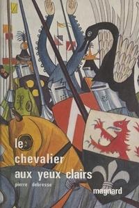 Pierre Debresse et Patrick Philippon - Le chevalier aux yeux clairs.