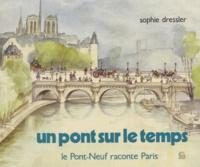 Pierre Debresse et Sophie Dressler - Un pont sur le temps - Le Pont-Neuf raconte Paris.
