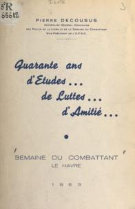 Pierre Decousus et René Coty - Quarante ans d'études, de luttes, d'amitié - Mémorial de la Semaine du combattant.