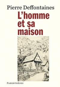 Pierre Deffontaines - L'homme et sa maison.