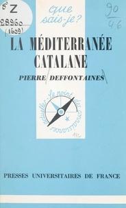 Pierre Deffontaines et Paul Angoulvent - La méditerranée catalane.
