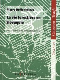 Pierre Deffontaines - La vie forestière en Slovaquie.