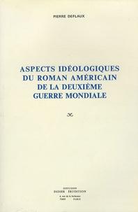 Pierre Deflaux - Aspects idéologiques du roman américain de la deuxième guerre mondiale.