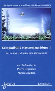 Pierre Degauque et Ahmed Zeddam - Compatibilité électromagnétique - Des concepts de base aux applications Tome 1.