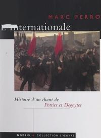 Pierre Degeyter et Marc Ferro - L'Internationale - Histoire d'un chant de Pottier et Degeyter.