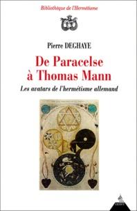 Pierre Deghaye - DE PARACELSE A THOMAS MANN. - Les avatars de l'hermétisme allemand.