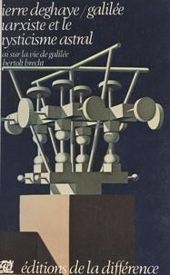 """Pierre Deghaye et Bertold Brecht - Galilée marxiste et le mysticisme astral - Essai sur la """"Vie de Galilée"""" de Bertold Brecht."""