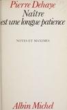 Pierre Dehaye - Naître est une longue patience - Notes et maximes.