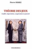 Pierre Dehez - Théorie des jeux - Conflit, négociation, coopération et pouvoir.