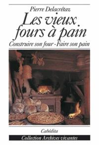 Pierre Delacretaz - Les vieux fours à pain - Construire son four, faire son pain.
