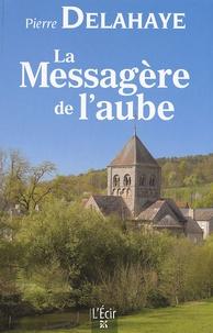 Pierre Delahaye - La Messagère de l'aube.