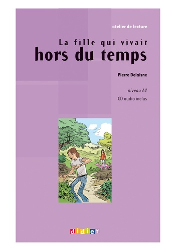Pierre Delaisne - La fille qui vivait hors du temps - Niveau A2. 1 CD audio