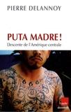 Pierre Delannoy - Puta Madre ! - Descente de l'Amérique centrale.