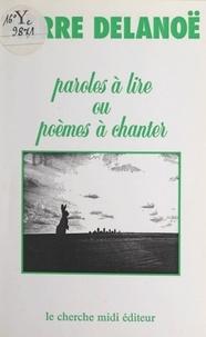 Pierre Delanoë et Jean-Marc Natel - Paroles à lire ou poèmes à chanter.