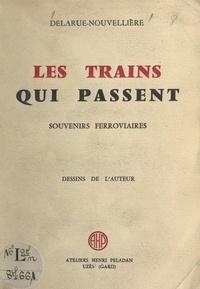 Pierre Delarue-Nouvellière et Jean Falaize - Les trains qui passent - Souvenirs ferroviaires.
