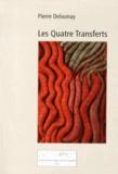Pierre Delaunay - Les quatre transferts.
