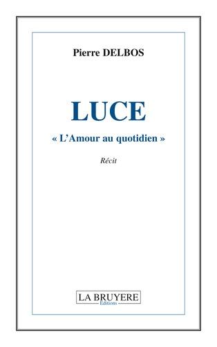 """Pierre Delbos - Luce, """"l'amour au quotidien""""."""