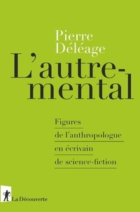 Pierre Déléage - L'autre-mental - Figures de l'anthropologue en écrivain de science-fiction.