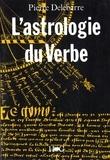 Pierre Delebarre - L'Astrologie du verbe et l'alphabet cosmique - Essai sur la langue universelle.