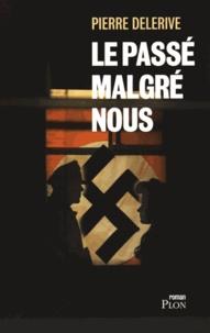 Pierre Delerive - Le passé malgré nous.