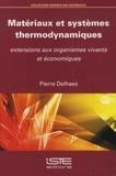 Pierre Delhaes - Matériaux et systèmes thermodynamiques - Extensions aux organismes vivants et économiques.