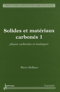 Pierre Delhaes - Solides et matériaux carbonés - Tome 1, Phases carbonées et analogues.