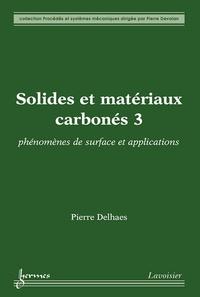 Pierre Delhaes - Solides et matériaux carbonés - Tome 3, Phénomènes de surface et applications.
