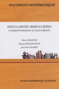 Pierre Deligne et Bernard Malgrange - Singularités irrégulières - Correspondance et documents.