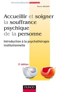 Accueillir et soigner la souffrance psychique de la personne - Introduction à la psychothérapie institutionnelle.pdf
