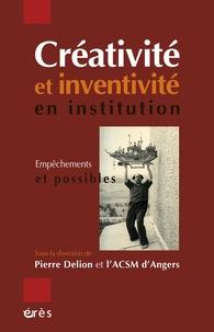 Pierre Delion et  ACSM d'Angers - Créativité et inventivité en institution - Empêchements et possibles.