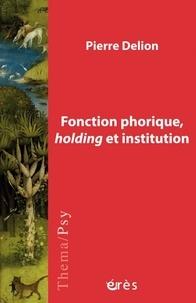 Pierre Delion - Fonction phorique, holding et institution.