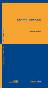 Pierre Delion - L'enfant difficile.