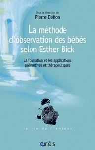 Pierre Delion - La méthode d'observation des bébés selon Esther Bick - La formation et les applications préventives et thérapeutiques.
