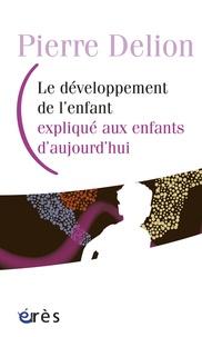 Pierre Delion - Le développement de l'enfant expliqué aux enfants d'aujourd'hui.
