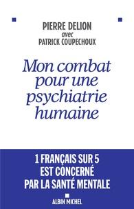 Pierre Delion - Mon combat pour une psychiatrie humaine.