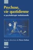 Pierre Delion et  Collectif - Psychose, vie quotidienne et psychothérapie institutionnelle.