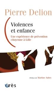 Pierre Delion - Violences et enfance - Une expérience de prévention citoyenne à Lille.