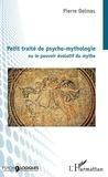 Pierre Delmas - Petit traité de psycho-mythologie - Ou le pouvoir évolutif du mythe.