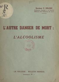 Pierre Delore - L'autre danger de mort, l'alcoolisme.
