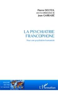 Pierre Delteil - La psychiatrie francophone - Pour une psychiatrie humaniste.