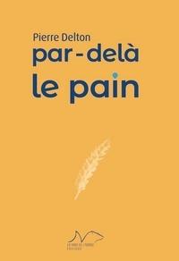 Pierre Delton - Par-delà le pain.