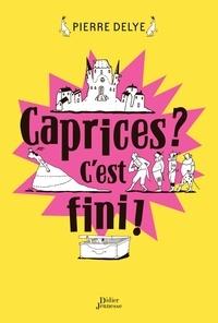 Pierre Delye - Caprices ? C'est fini !.