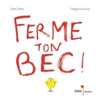 Pierre Delye et Magali Le Huche - Ferme ton bec !.